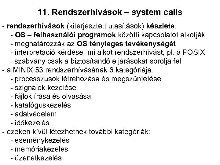 11. Rendszerhívások – system calls - rendszerhívások (kiterjesztett utasítások) készlete: - OS – felhasználói