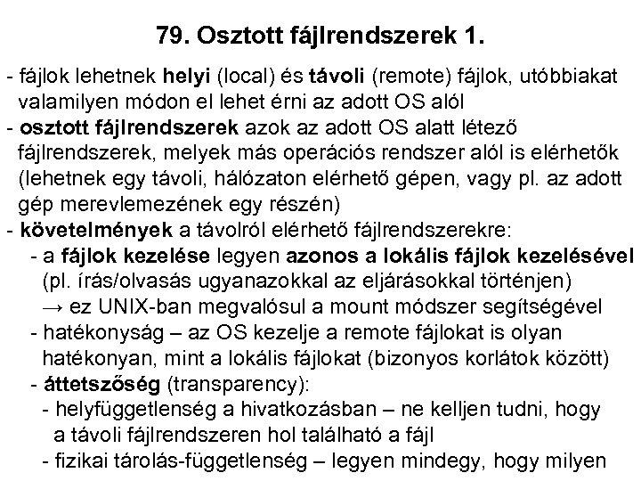 79. Osztott fájlrendszerek 1. - fájlok lehetnek helyi (local) és távoli (remote) fájlok, utóbbiakat