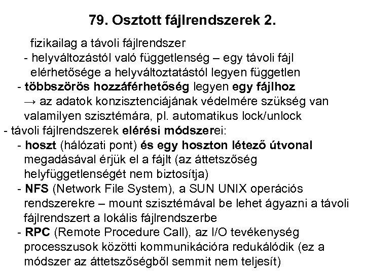 79. Osztott fájlrendszerek 2. fizikailag a távoli fájlrendszer - helyváltozástól való függetlenség – egy