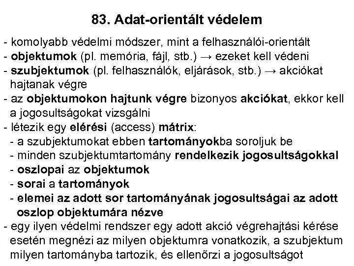 83. Adat-orientált védelem - komolyabb védelmi módszer, mint a felhasználói-orientált - objektumok (pl. memória,