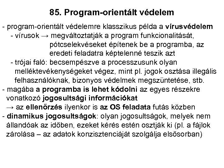 85. Program-orientált védelem - program-orientált védelemre klasszikus példa a vírusvédelem - vírusok → megváltoztatják
