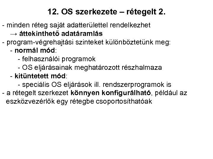 12. OS szerkezete – rétegelt 2. - minden réteg saját adatterülettel rendelkezhet → áttekinthető