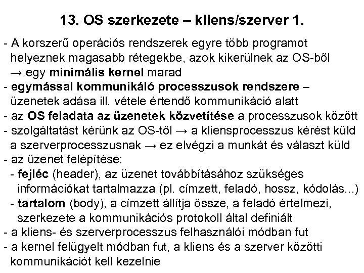 13. OS szerkezete – kliens/szerver 1. - A korszerű operációs rendszerek egyre több programot