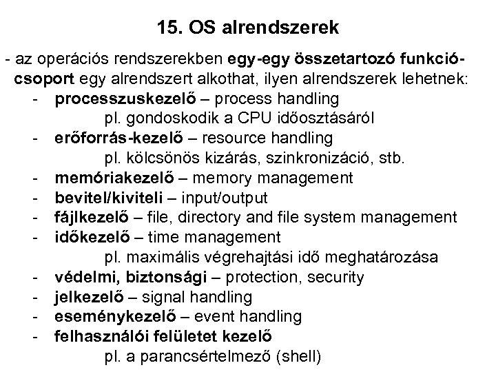 15. OS alrendszerek - az operációs rendszerekben egy-egy összetartozó funkciócsoport egy alrendszert alkothat, ilyen