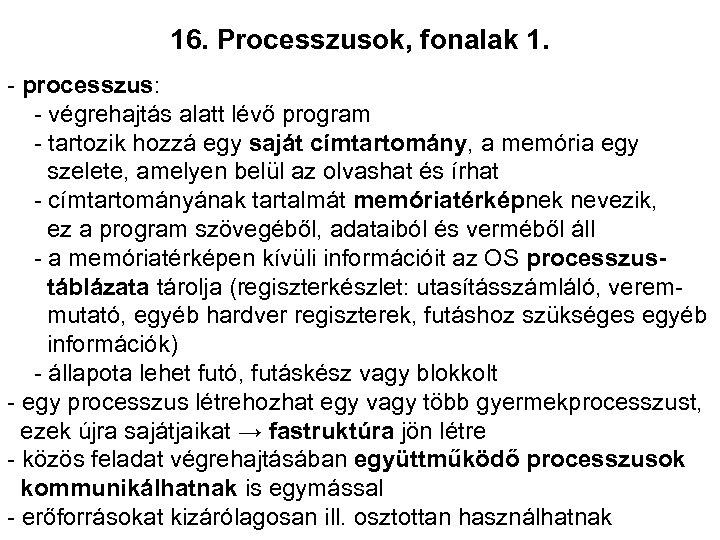 16. Processzusok, fonalak 1. - processzus: - végrehajtás alatt lévő program - tartozik hozzá
