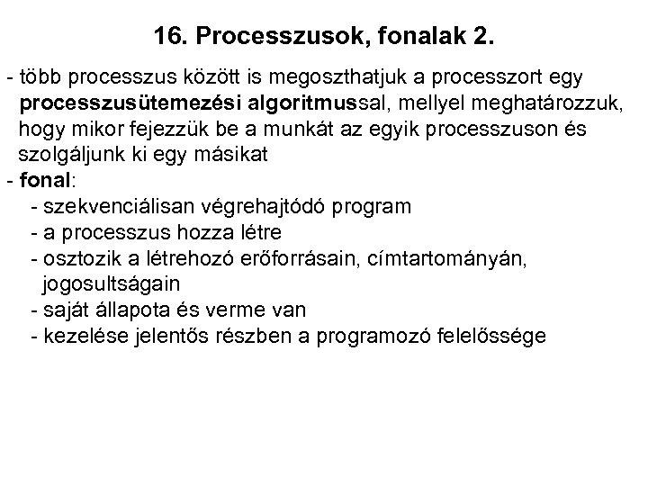 16. Processzusok, fonalak 2. - több processzus között is megoszthatjuk a processzort egy processzusütemezési