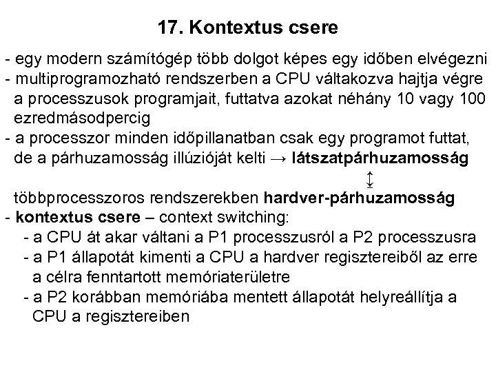 17. Kontextus csere - egy modern számítógép több dolgot képes egy időben elvégezni -