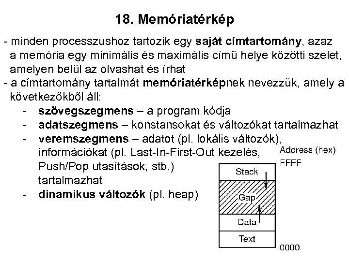 18. Memóriatérkép - minden processzushoz tartozik egy saját címtartomány, azaz a memória egy minimális