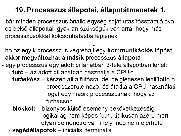 19. Processzus állapotai, állapotátmenetek 1. - bár minden processzus önálló egység saját utasításszámlálóval és