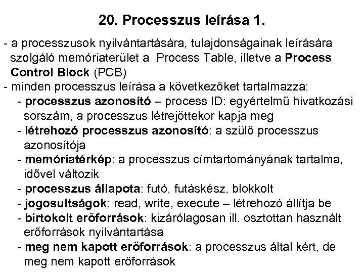 20. Processzus leírása 1. - a processzusok nyilvántartására, tulajdonságainak leírására szolgáló memóriaterület a Process