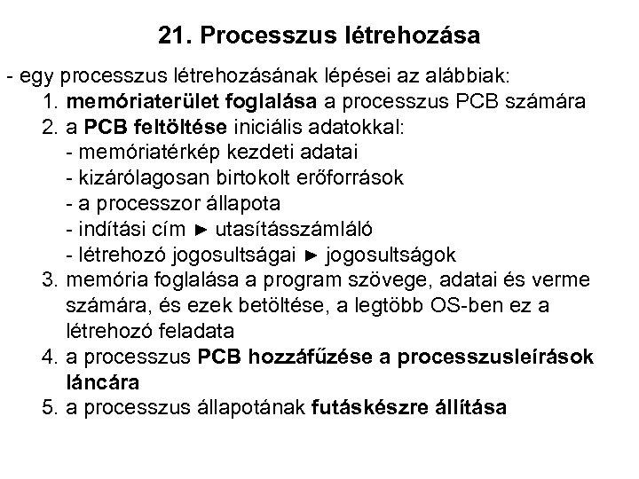 21. Processzus létrehozása - egy processzus létrehozásának lépései az alábbiak: 1. memóriaterület foglalása a