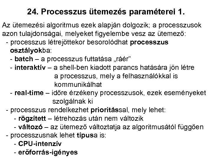 24. Processzus ütemezés paraméterei 1. Az ütemezési algoritmus ezek alapján dolgozik; a processzusok azon