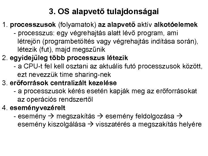 3. OS alapvető tulajdonságai 1. processzusok (folyamatok) az alapvető aktív alkotóelemek - processzus: egy