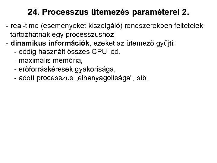 24. Processzus ütemezés paraméterei 2. - real-time (eseményeket kiszolgáló) rendszerekben feltételek tartozhatnak egy processzushoz