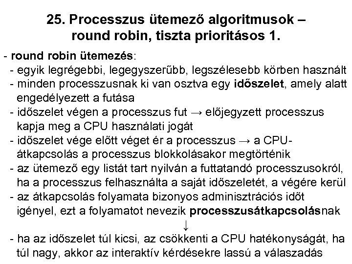 25. Processzus ütemező algoritmusok – round robin, tiszta prioritásos 1. - round robin ütemezés: