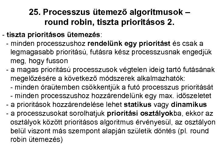 25. Processzus ütemező algoritmusok – round robin, tiszta prioritásos 2. - tiszta prioritásos ütemezés: