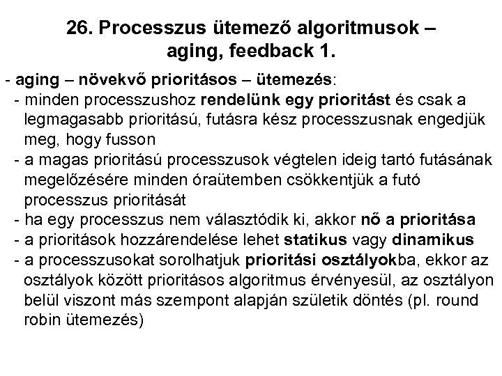 26. Processzus ütemező algoritmusok – aging, feedback 1. - aging – növekvő prioritásos –