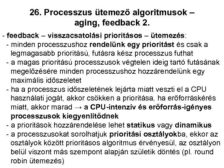 26. Processzus ütemező algoritmusok – aging, feedback 2. - feedback – visszacsatolási prioritásos –