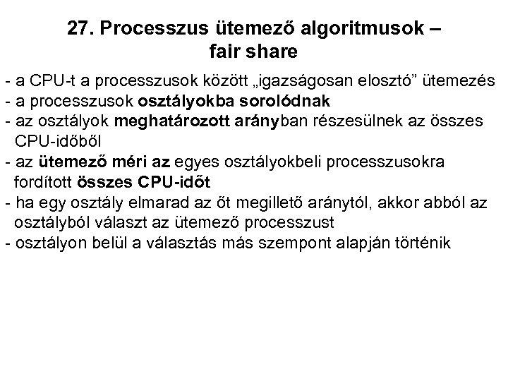 """27. Processzus ütemező algoritmusok – fair share - a CPU-t a processzusok között """"igazságosan"""