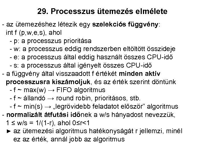 29. Processzus ütemezés elmélete - az ütemezéshez létezik egy szelekciós függvény: int f (p,