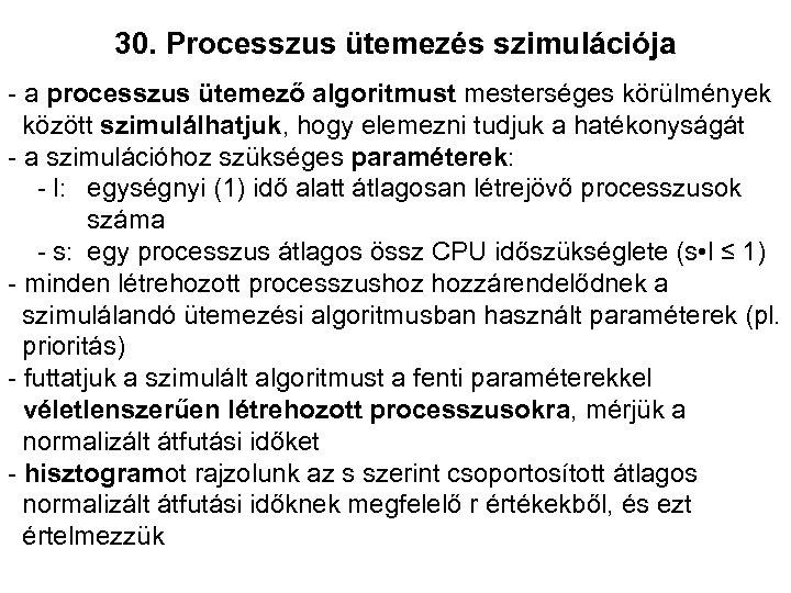 30. Processzus ütemezés szimulációja - a processzus ütemező algoritmust mesterséges körülmények között szimulálhatjuk, hogy