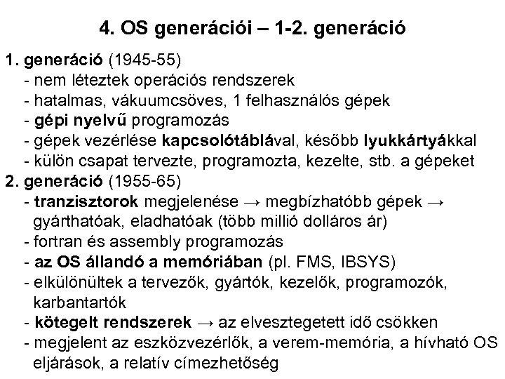 4. OS generációi – 1 -2. generáció 1. generáció (1945 -55) - nem léteztek