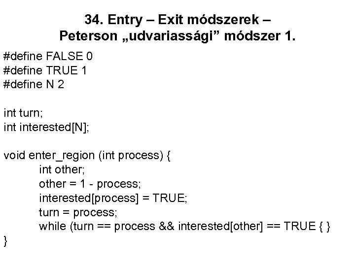 """34. Entry – Exit módszerek – Peterson """"udvariassági"""" módszer 1. #define FALSE 0 #define"""