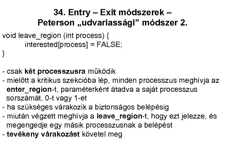 """34. Entry – Exit módszerek – Peterson """"udvariassági"""" módszer 2. void leave_region (int process)"""
