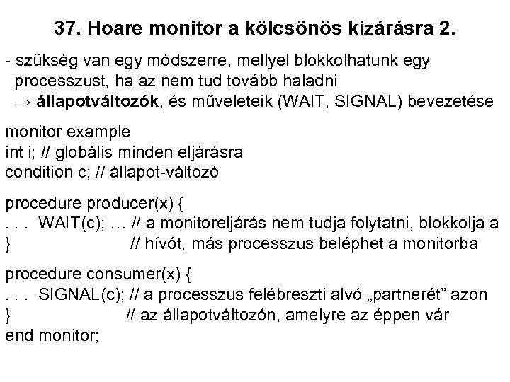37. Hoare monitor a kölcsönös kizárásra 2. - szükség van egy módszerre, mellyel blokkolhatunk