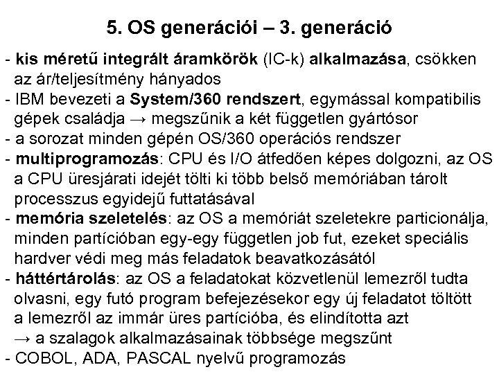 5. OS generációi – 3. generáció - kis méretű integrált áramkörök (IC-k) alkalmazása, csökken