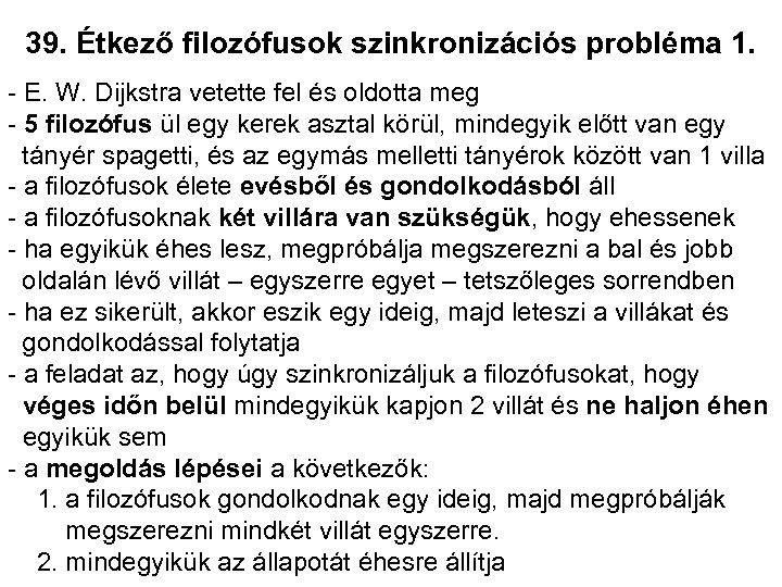 39. Étkező filozófusok szinkronizációs probléma 1. - E. W. Dijkstra vetette fel és oldotta