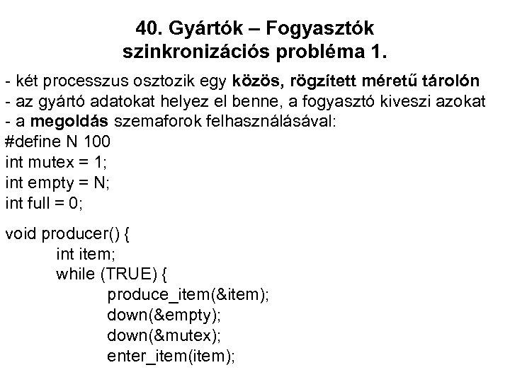 40. Gyártók – Fogyasztók szinkronizációs probléma 1. - két processzus osztozik egy közös, rögzített