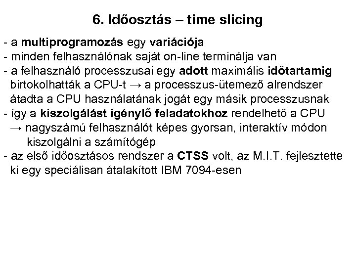 6. Időosztás – time slicing - a multiprogramozás egy variációja - minden felhasználónak saját