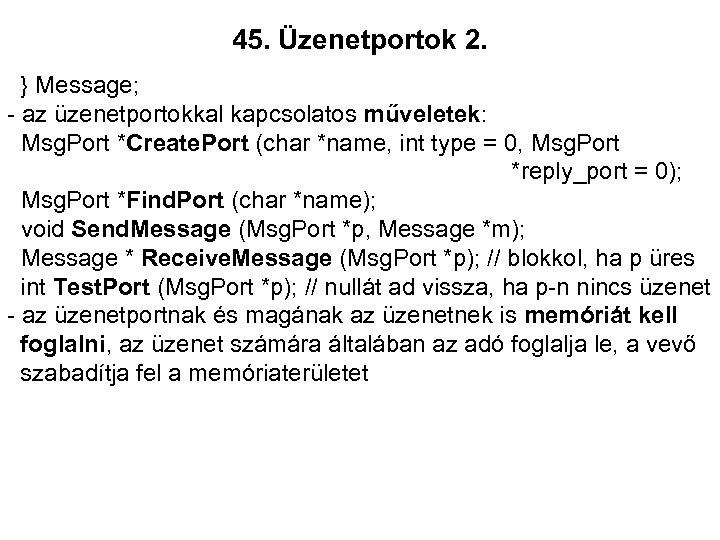 45. Üzenetportok 2. } Message; - az üzenetportokkal kapcsolatos műveletek: Msg. Port *Create. Port