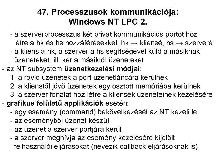 47. Processzusok kommunikációja: Windows NT LPC 2. - a szerverprocesszus két privát kommunikációs portot