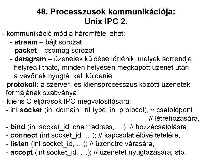 48. Processzusok kommunikációja: Unix IPC 2. - kommunikáció módja háromféle lehet: - stream –