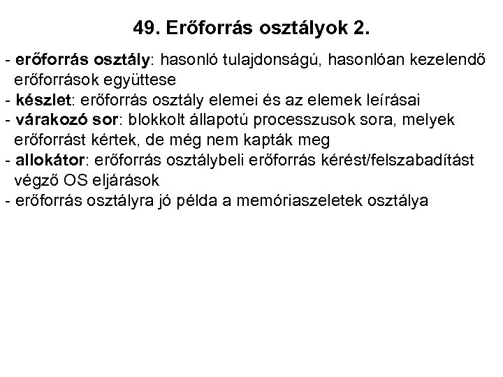 49. Erőforrás osztályok 2. - erőforrás osztály: hasonló tulajdonságú, hasonlóan kezelendő erőforrások együttese -