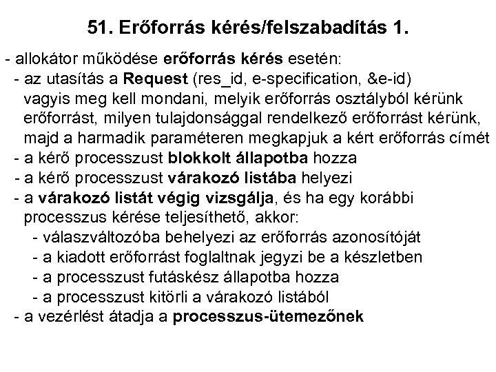 51. Erőforrás kérés/felszabadítás 1. - allokátor működése erőforrás kérés esetén: - az utasítás a