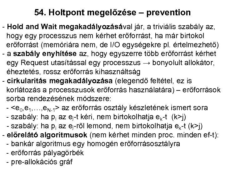 54. Holtpont megelőzése – prevention - Hold and Wait megakadályozásával jár, a triviális szabály
