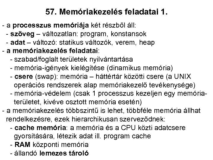 57. Memóriakezelés feladatai 1. - a processzus memóriája két részből áll: - szöveg –