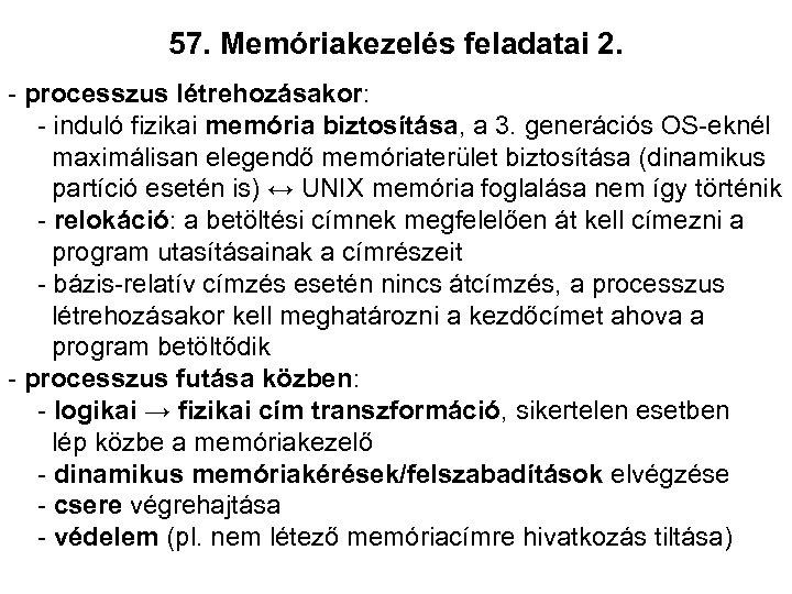 57. Memóriakezelés feladatai 2. - processzus létrehozásakor: - induló fizikai memória biztosítása, a 3.