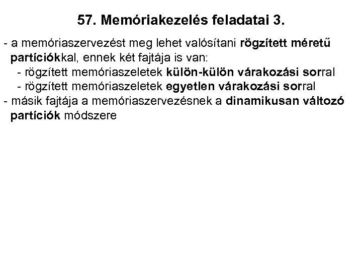 57. Memóriakezelés feladatai 3. - a memóriaszervezést meg lehet valósítani rögzített méretű partíciókkal, ennek