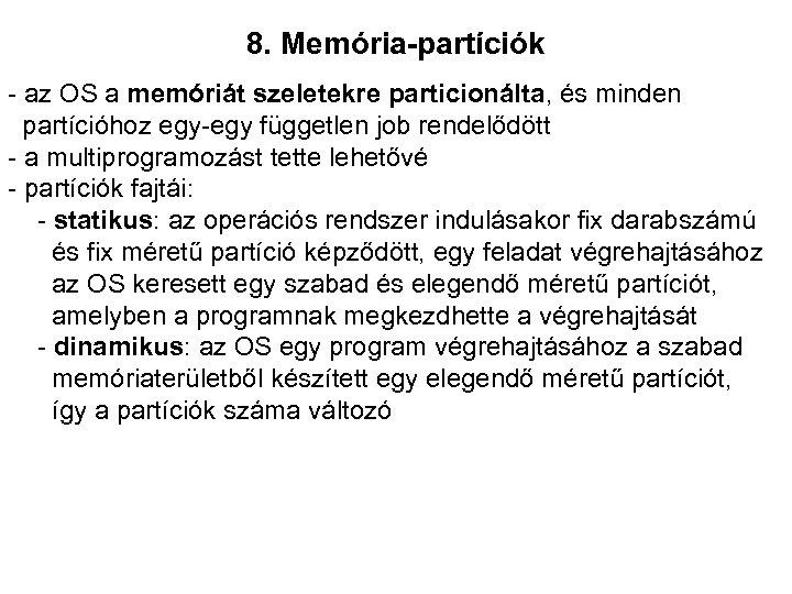 8. Memória-partíciók - az OS a memóriát szeletekre particionálta, és minden partícióhoz egy-egy független
