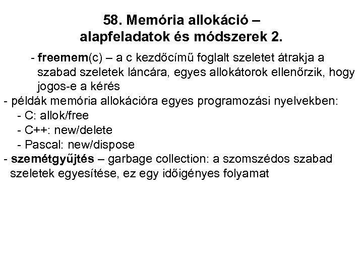 58. Memória allokáció – alapfeladatok és módszerek 2. - freemem(c) – a c kezdőcímű