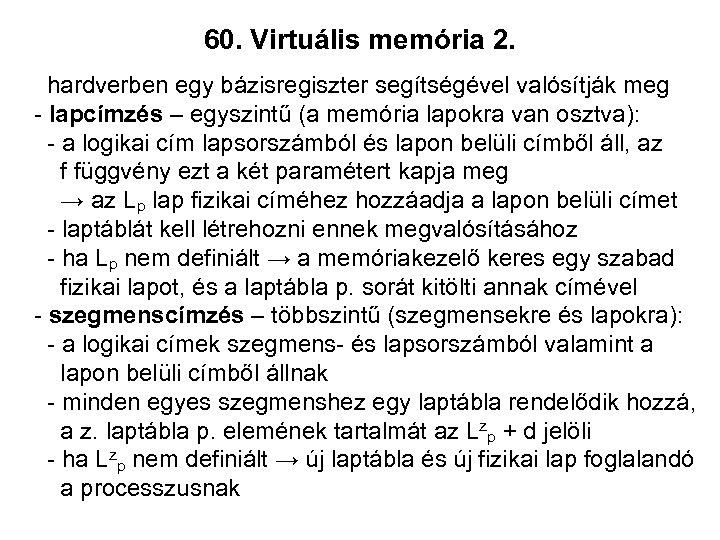 60. Virtuális memória 2. hardverben egy bázisregiszter segítségével valósítják meg - lapcímzés – egyszintű