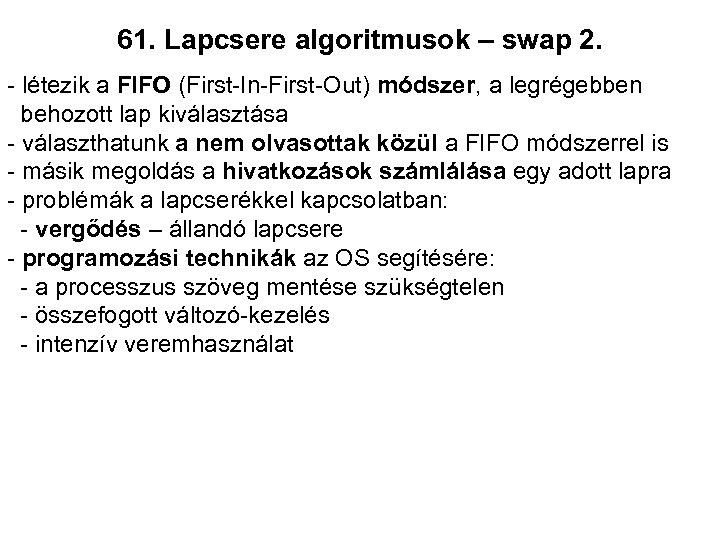 61. Lapcsere algoritmusok – swap 2. - létezik a FIFO (First-In-First-Out) módszer, a legrégebben