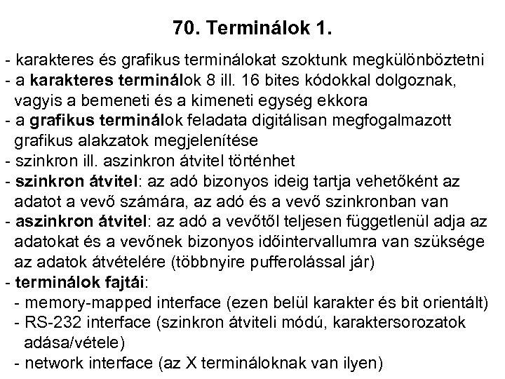 70. Terminálok 1. - karakteres és grafikus terminálokat szoktunk megkülönböztetni - a karakteres terminálok