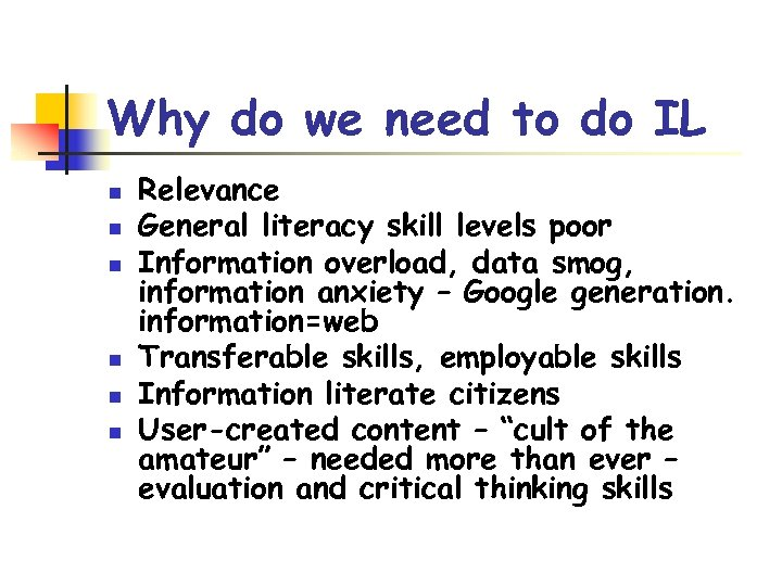 Why do we need to do IL n n n Relevance General literacy skill