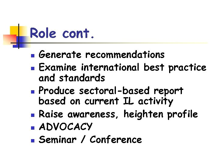 Role cont. n n n Generate recommendations Examine international best practice and standards Produce