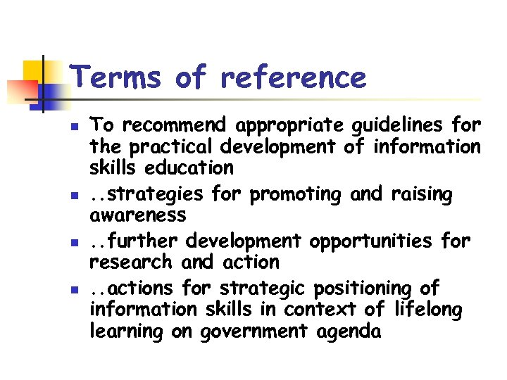 Terms of reference n n To recommend appropriate guidelines for the practical development of